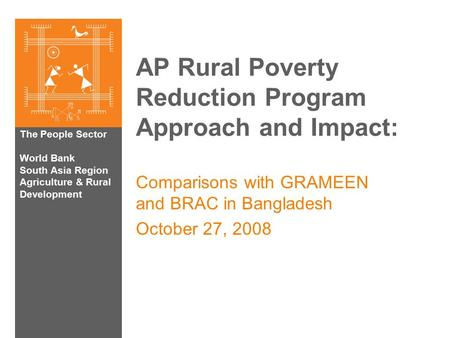 The People Sector World Bank South Asia Region Agriculture & Rural Development AP Rural Poverty Reduction Program Approach and Impact: Comparisons with.