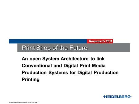 © Heidelberger Druckmaschinen AG Rainer Prosi page 1 November 5, 2011 Print Shop of the Future An open System Architecture to link Conventional and Digital.