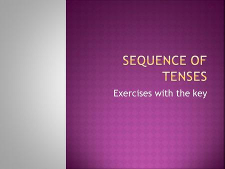 Sequence of tenses Exercises with the key.