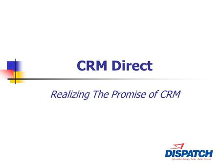 CRM Direct Realizing The Promise of CRM. CRM – The Promise Most software company's CRM functionality provides their customers with a very powerful tool.