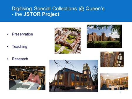 Digitising Special Queen's - the JSTOR Project Preservation Teaching Research 1.