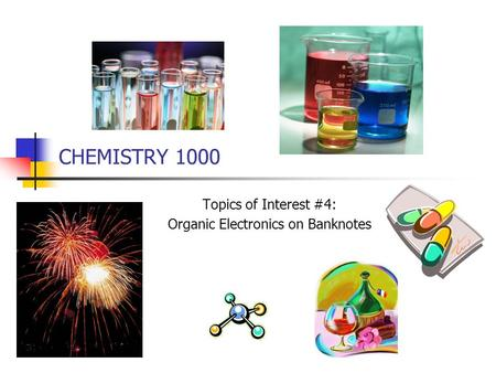 CHEMISTRY 1000 Topics of Interest #4: Organic Electronics on Banknotes.
