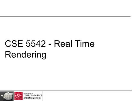 CSE 5542 - Real Time Rendering. TBT (Not So) Real Time Rendering.