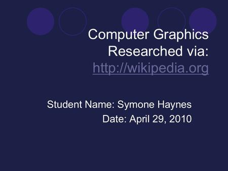 Computer Graphics Researched via:   Student Name: Symone Haynes Date: April 29, 2010.