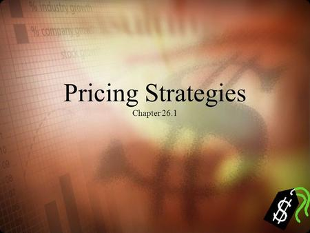 Pricing Strategies Chapter 26.1. Ch 26.1 – Strategies in the Pricing Process The various pricing techniques The steps in setting prices The use of technology.