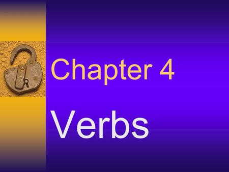 Chapter 4 Verbs. Part 1 Verb  A word used to express an action, condition, or a state of being.