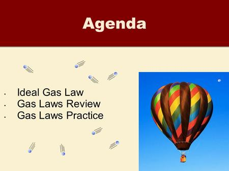 Agenda Ideal Gas Law Gas Laws Review Gas Laws Practice.