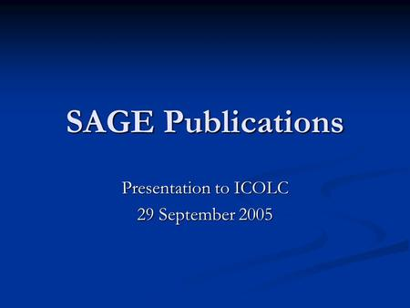SAGE Publications Presentation to ICOLC 29 September 2005.
