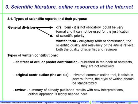 General division 3.1. Types of scientific reports and their purpose 3. Scientific literature, online resources at the Internet oral form - it is not obligatory,