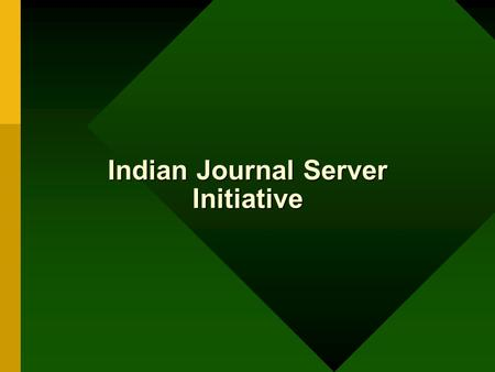 Indian Journal Server Initiative. Problems with Indian journals Poor visibility Second-choice for authors Poor subscription base Poor resources.