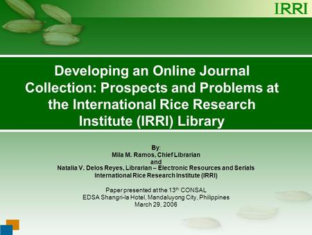 Presentation Title Goes Here …presentation subtitle. Developing an Online Journal Collection: Prospects and Problems at the International Rice Research.