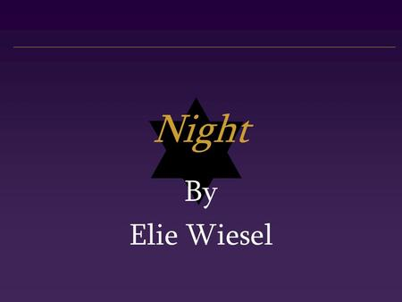 Night By Elie Wiesel. Born September 30, 1928 Mother & youngest sister died in Auschwitz. Father died in Buchenwald. Elie lived in French orphanage for.