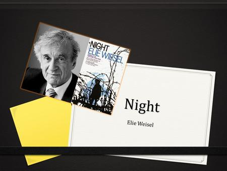 Night Elie Weisel. Historical Background: Auschwitz Concentration Camp 0 Was originally built by Hitler to house Polish political prisoners or anyone.