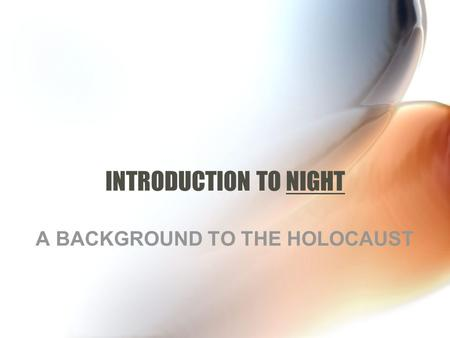 INTRODUCTION TO NIGHT A BACKGROUND TO THE HOLOCAUST.