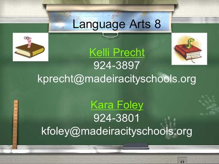 Language Arts 8 Kelli Precht 924-3897 Kara Foley 924-3801 Kelli Precht Kara Foley.