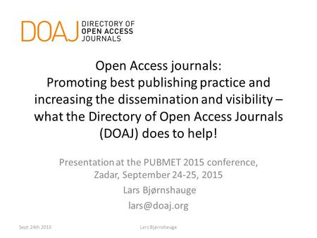 Open Access journals: Promoting best publishing practice and increasing the dissemination and visibility – what the Directory of Open Access Journals (DOAJ)