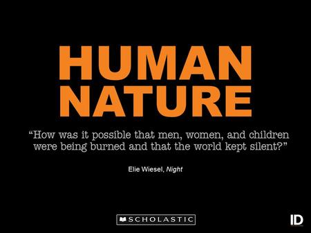 "HUMAN NATURE Elie Wiesel, Night. ""The opposite of love is not hate, it's indifference."" Elie Wiesel, Holocaust survivor and humanitarian."