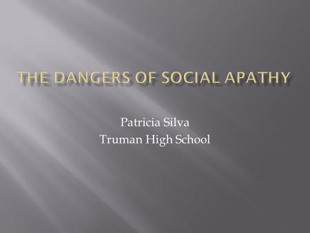 "Patricia Silva Truman High School. ""The opposite of love is not hate, it's indifference. "" Elie Wiesel."