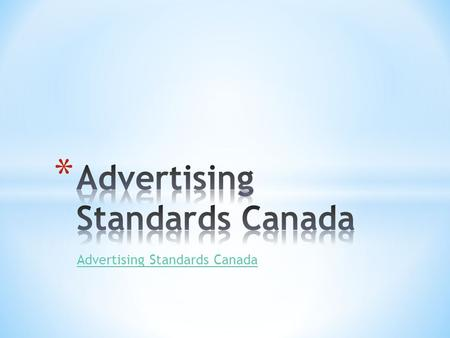 Advertising Standards Canada. * Non-profit organization * Mandate is to maintain consumers' confidence in advertising * Two divisions * Canadian code.