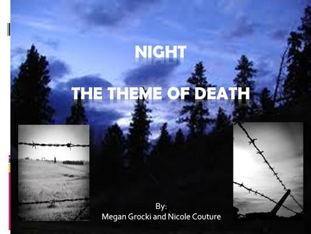 "By: Megan Grocki and Nicole Couture. ""Never shall I forget that nocturnal silence which deprived me, for all eternity, of the desire to live."" (pg.32)"