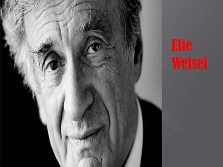 Elie Weisel.  Born September 30, 1928  Sighet, Romania  Parents -Shlomo Wiesel -Sarah Freig  3 sisters -Beatrice -Hilda -Tzipora  Only his two older.
