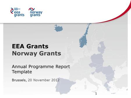 EEA Grants Norway Grants Annual Programme Report Template Brussels, 20 November 2012 1.