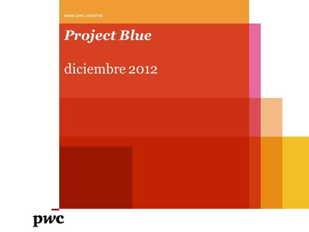 Project Blue diciembre 2012 www.pwc.com/mx. PwC Project Blue framework Project Blue 2 diciembre 2012 ADAPT PLAN Global instability Regulatory enviorenmentFiscal.