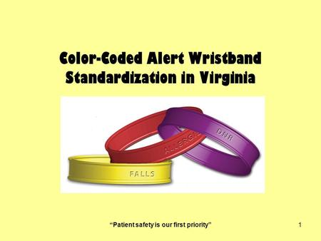 """Patient safety is our first priority""1 Color-Coded Alert Wristband Standardization in Virginia."