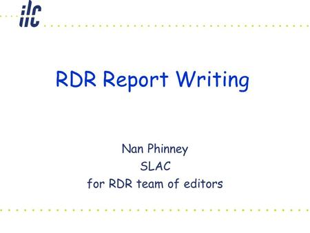 RDR Report Writing Nan Phinney SLAC for RDR team of editors.