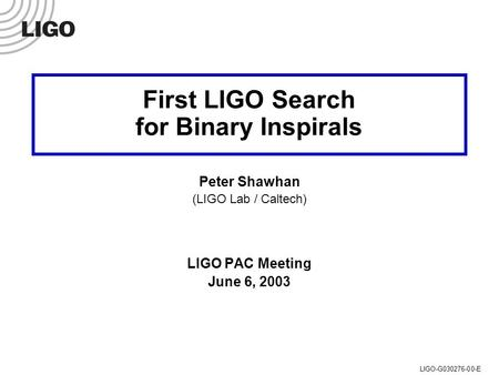 LIGO PAC Meeting, 6 June 2003 Peter Shawhan (LIGO/Caltech)LIGO-G030276-00-E First LIGO Search for Binary Inspirals Peter Shawhan (LIGO Lab / Caltech)