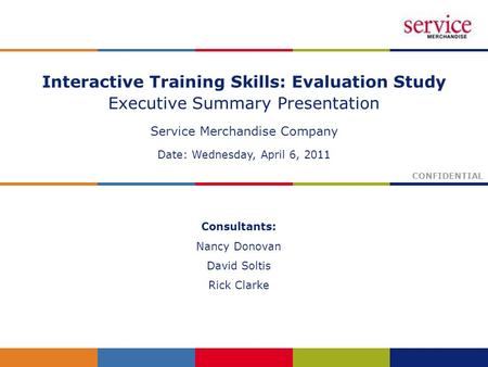 Interactive Training Skills: Evaluation Study Executive Summary Presentation Service Merchandise Company Date: Wednesday, April 6, 2011 CONFIDENTIAL Consultants: