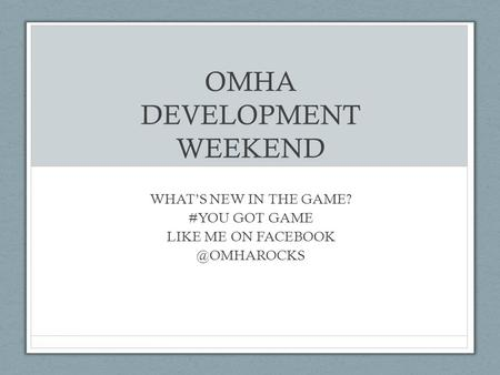 OMHA DEVELOPMENT WEEKEND WHAT'S NEW IN THE GAME? #YOU GOT GAME LIKE ME ON