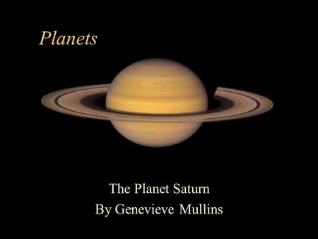 Planets The Planet Saturn By Genevieve Mullins Saturn's Location There are nine planets in our Solar System. Saturn is the 6th planet from the Sun.
