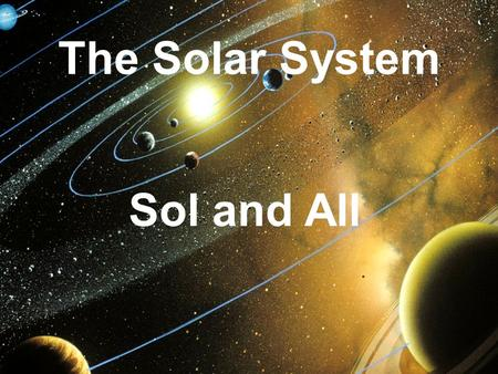 The Solar System Sol and All. I. The Sun A. Sol 1. Type: yellow dwarf 2. Diameter: 1,393,000 kilometers 3. Mass: 2 x 1030 kg (333,060 Earths) 4. Surface.