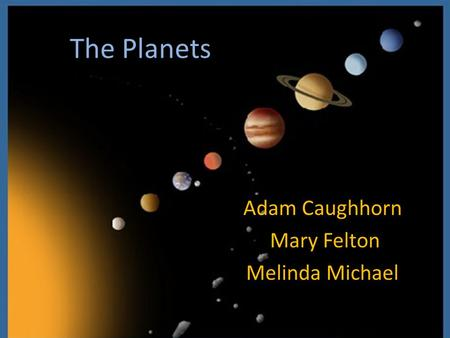 The Planets Adam Caughhorn Mary Felton Melinda Michael.