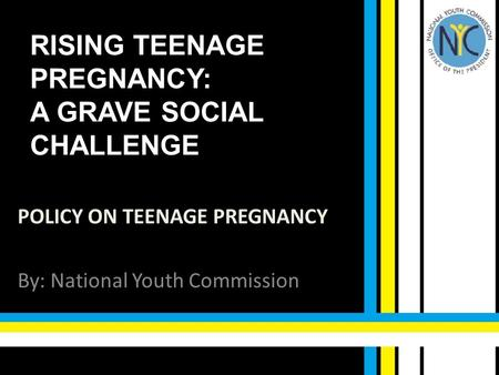 RISING TEENAGE PREGNANCY: A GRAVE SOCIAL CHALLENGE POLICY ON TEENAGE PREGNANCY By: National Youth Commission.