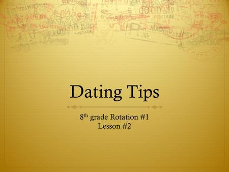 Dating Tips 8 th grade Rotation #1 Lesson #2. Take Your Time  You need to feel good about yourself before you start dating  Know yourself and know what.