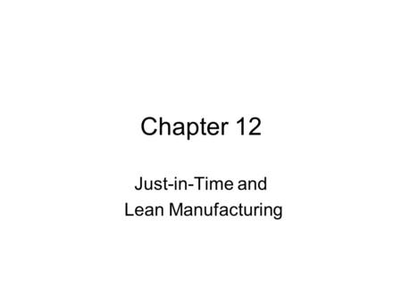 Chapter 12 Just-in-Time and Lean Manufacturing. What is JIT? (Just-in-Time) An operations philosophy involving many techniques for improving the effectiveness.
