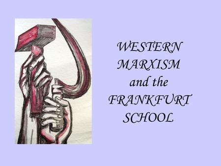 WESTERN MARXISM and the FRANKFURT SCHOOL. KEY ISSUES 1. What happened to Marxism after Marx? 2. Multiple different Marxism s 3. Changing nature of Western.