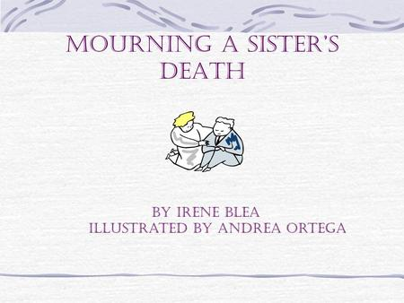 Mourning a Sister's Death By Irene Blea Illustrated by andrea ortega.