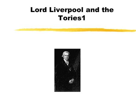 Lord Liverpool and the Tories1. Introduction zBetween 1792 and 1815,with brief intervals, Britain had been at war with Napoleonic France. zBefore 1792.
