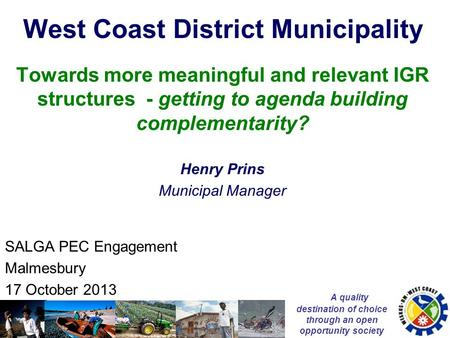 A quality destination of choice through an open opportunity society West Coast District Municipality Towards more meaningful and relevant IGR structures.