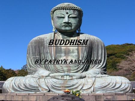 Buddhism By Patryk and Jared Buddhism Religion Buddhism is one of the major religions in the world. It has 385 million followers! Including dogs!
