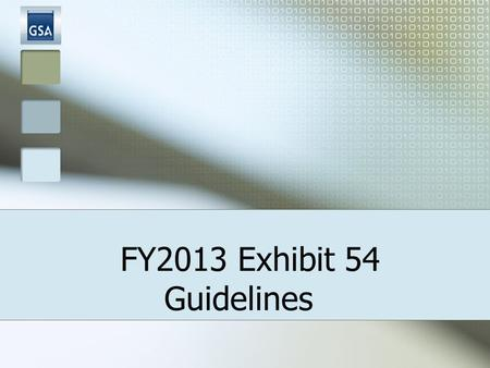 FY2013 Exhibit 54 Guidelines. 2 Exhibit 54: PURPOSE Tool used for assisting agencies in completing their Space Budget Justifications Basis for Annual.