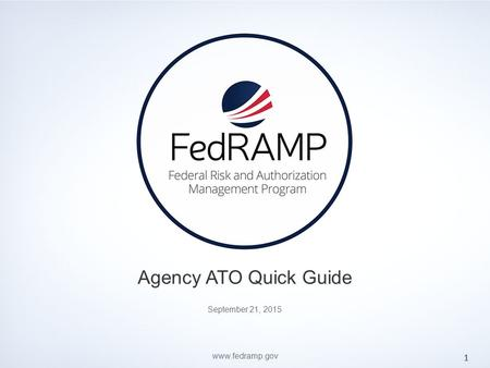 PAGE www.fedramp.gov Agency ATO Quick Guide 1 September 21, 2015 www.fedramp.gov.