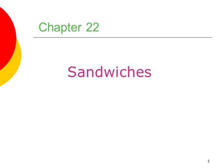 1 Chapter 22 Sandwiches. 2 Chapter Objectives 1. Select, store, and serve fresh, good- quality breads for sandwiches. 2. Use sandwich spreads correctly.
