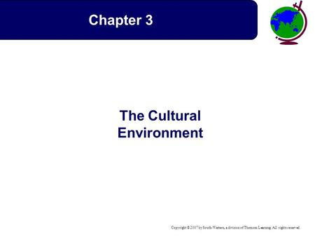Copyright © 2007 by South-Western, a division of Thomson Learning. All rights reserved. The Cultural Environment Chapter 3.