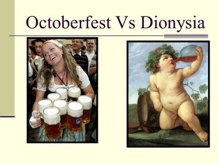 Octoberfest Vs Dionysia. Octoberfest Oktoberfest is a 16-18 day festival held each year in Munich, Bavaria, Germany, running from late September to the.