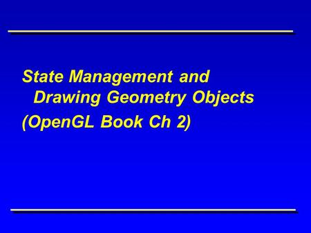State Management and Drawing Geometry Objects (OpenGL Book Ch 2)