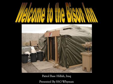 Patrol Base Hillah, Iraq Presented By SSG Whyman.